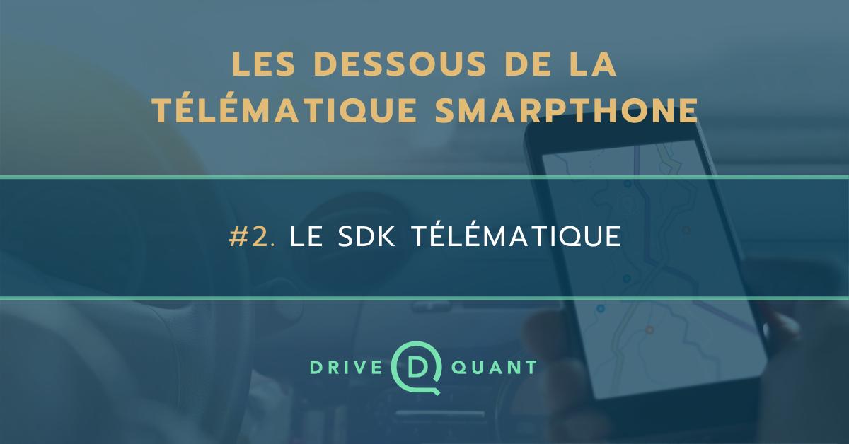 Les dessous de la télématique smartphone #2 : le SDK télématique pour transformer une app mobile en capteur de mobilité